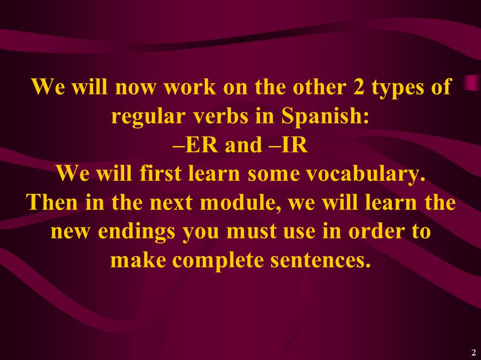 1 Present tense –ER and –IR verbs An Online Learning Module Adapted from PowerShow.com Los Verbos Regulares
