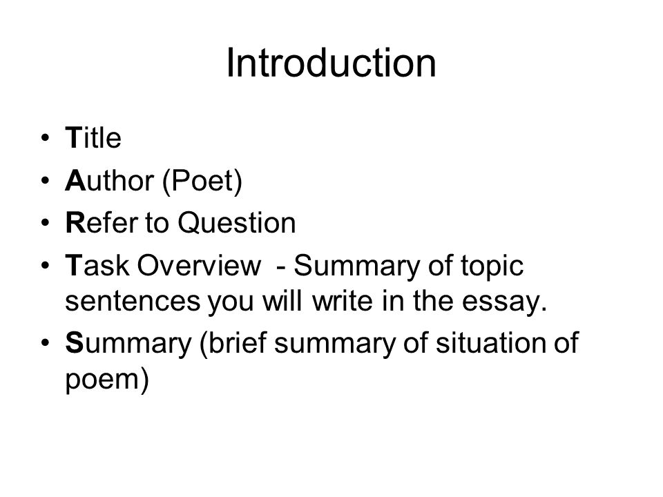 Introduction Title Author (Poet) Refer to Question Task Overview - Summary of topic sentences you will write in the essay.