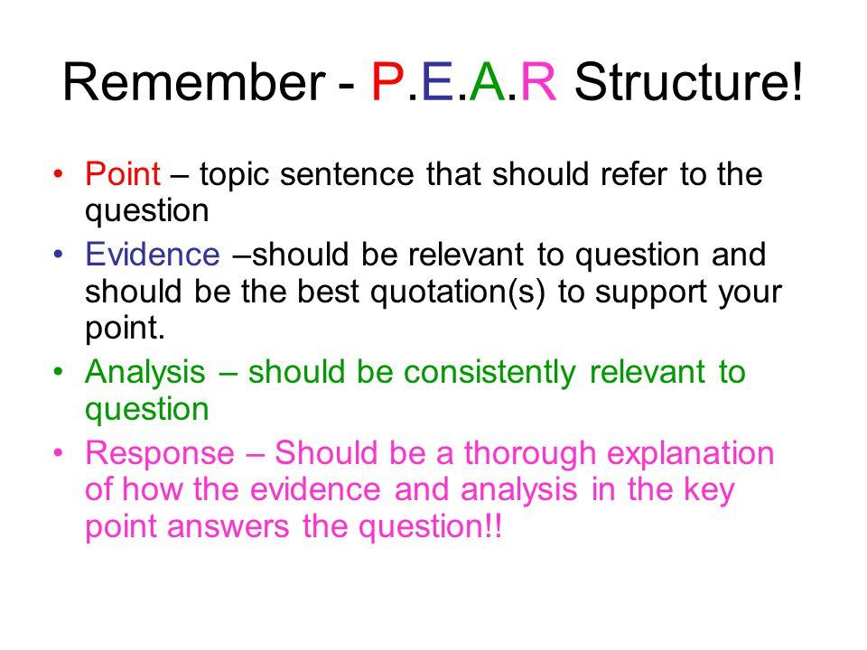 Remember - P.E.A.R Structure.