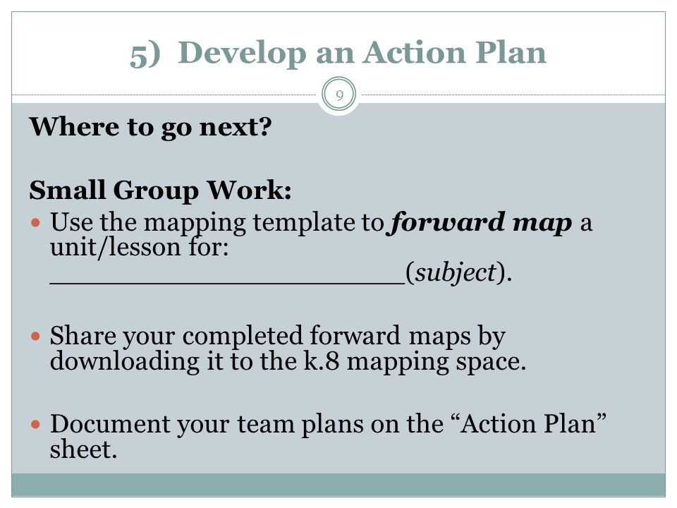 5) Develop an Action Plan Where to go next.
