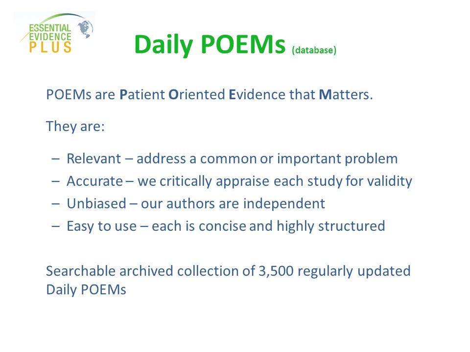 Daily POEMs (database) POEMs are Patient Oriented Evidence that Matters.