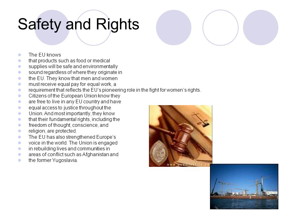 Safety and Rights The EU knows that products such as food or medical supplies will be safe and environmentally sound regardless of where they originat