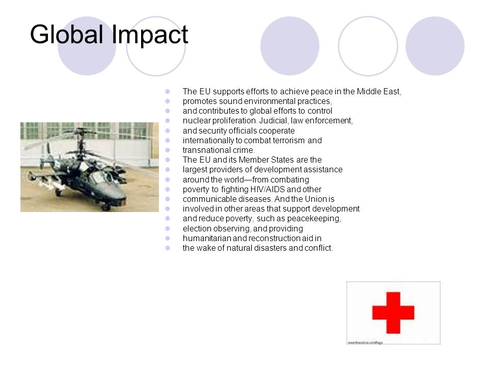 Global Impact The EU supports efforts to achieve peace in the Middle East, promotes sound environmental practices, and contributes to global efforts t