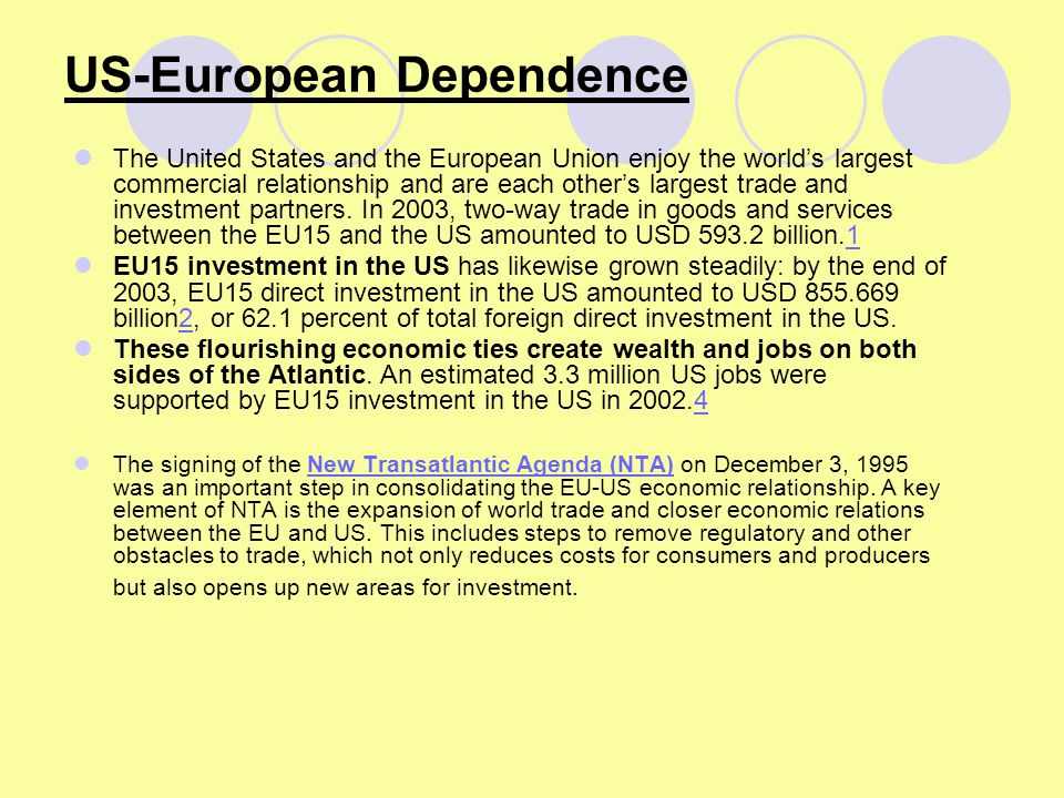 US-European Dependence The United States and the European Union enjoy the world's largest commercial relationship and are each other's largest trade a