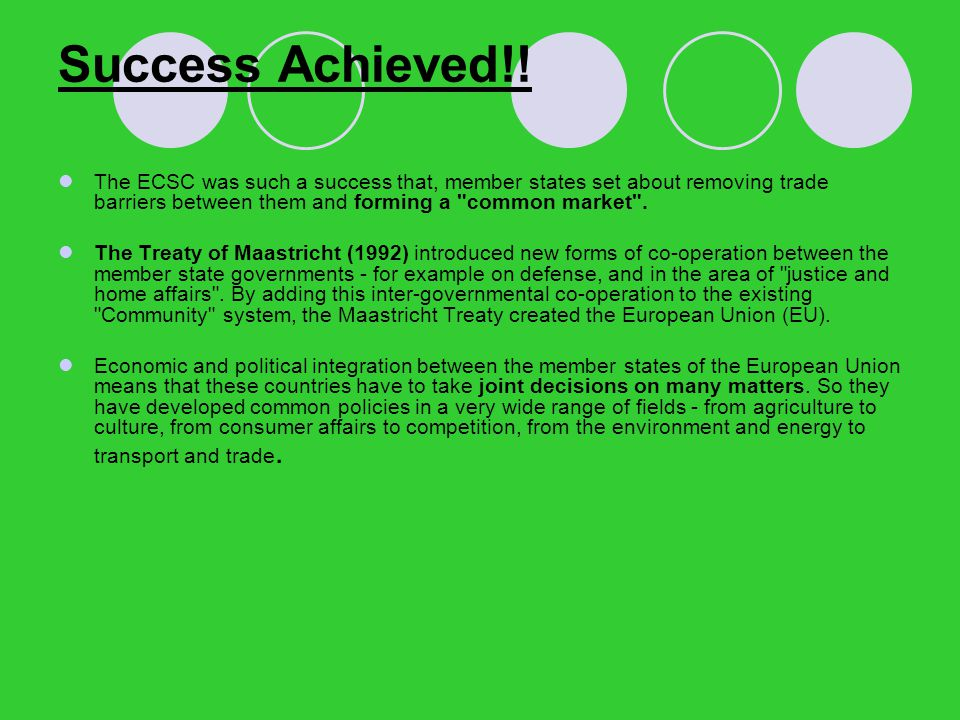Success Achieved!! The ECSC was such a success that, member states set about removing trade barriers between them and forming a