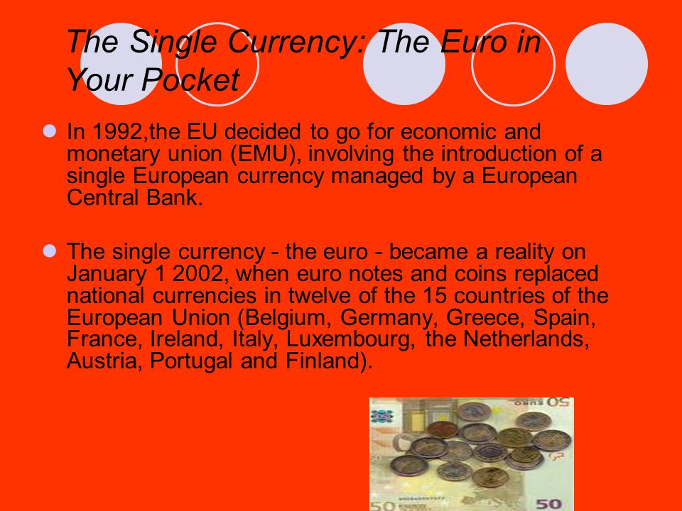 The Single Currency: The Euro in Your Pocket In 1992,the EU decided to go for economic and monetary union (EMU), involving the introduction of a singl