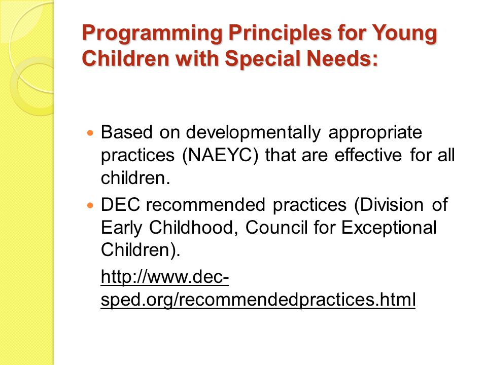 Programming Principles for Young Children with Special Needs: Based on developmentally appropriate practices (NAEYC) that are effective for all children.