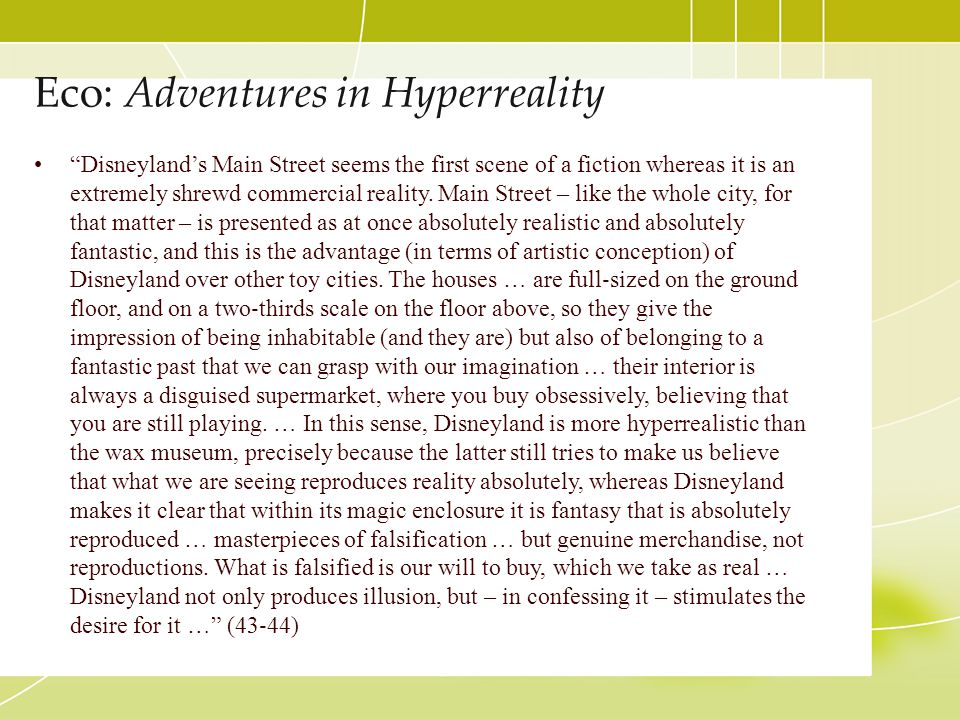 """Eco: Adventures in Hyperreality """"Disneyland's Main Street seems the first scene of a fiction whereas it is an extremely shrewd commercial reality. Mai"""