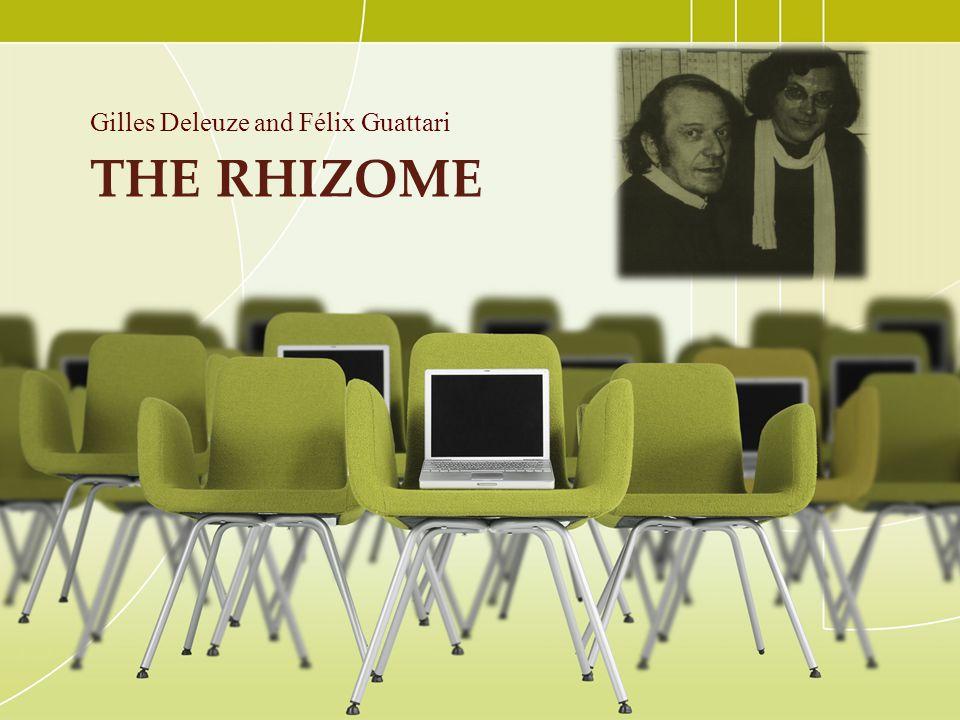 THE RHIZOME Gilles Deleuze and Félix Guattari