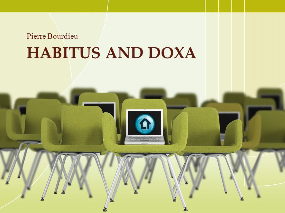 HABITUS AND DOXA Pierre Bourdieu