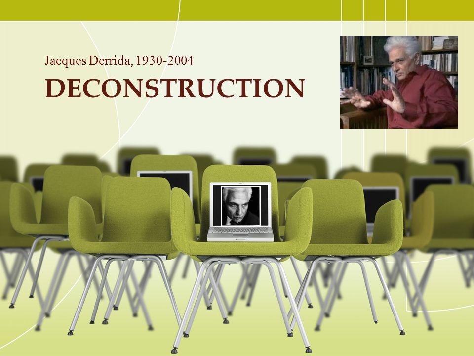 DECONSTRUCTION Jacques Derrida, 1930-2004