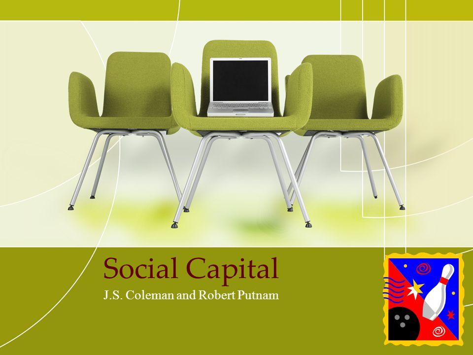 Social Capital J.S. Coleman and Robert Putnam