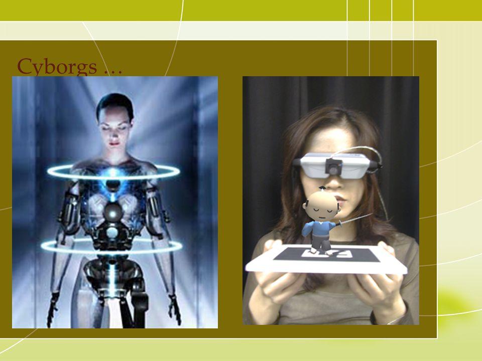 Cyborgs …