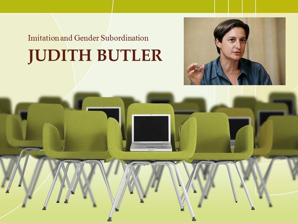 JUDITH BUTLER Imitation and Gender Subordination