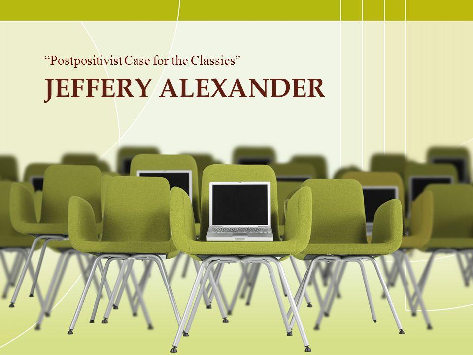 "JEFFERY ALEXANDER ""Postpositivist Case for the Classics"""