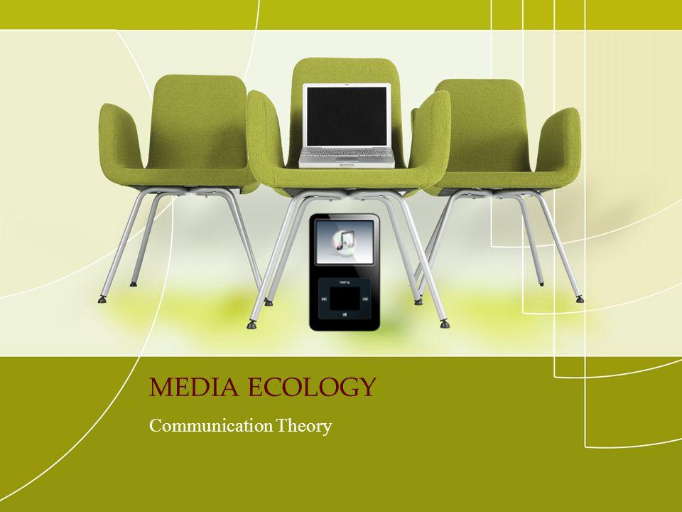 MEDIA ECOLOGY Communication Theory