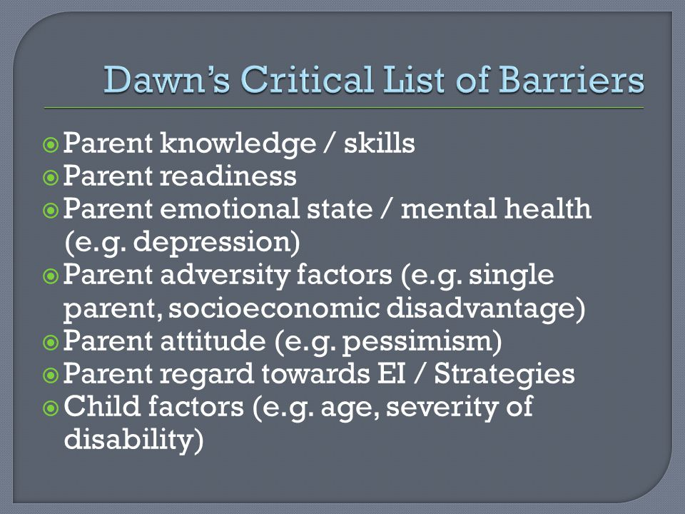  Parent knowledge / skills  Parent readiness  Parent emotional state / mental health (e.g.