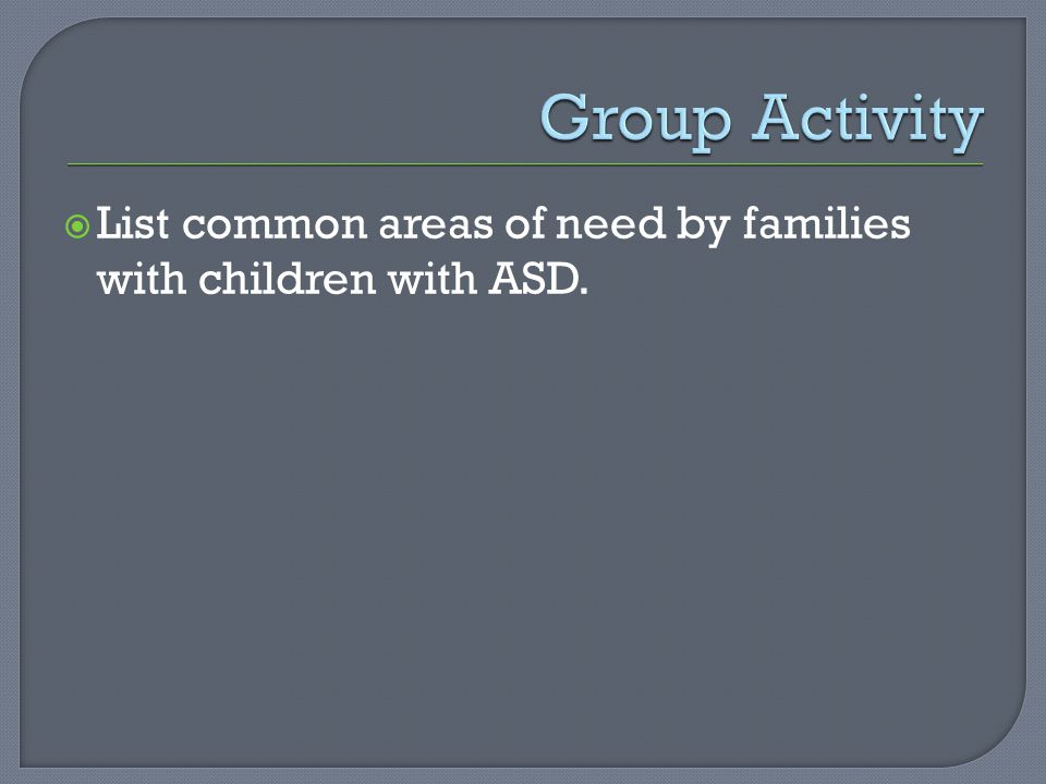  List common areas of need by families with children with ASD.