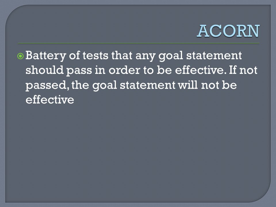  Battery of tests that any goal statement should pass in order to be effective.