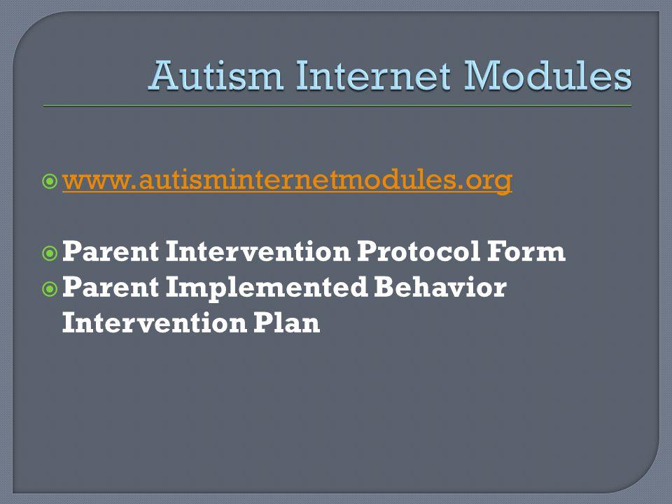  www.autisminternetmodules.org www.autisminternetmodules.org  Parent Intervention Protocol Form  Parent Implemented Behavior Intervention Plan