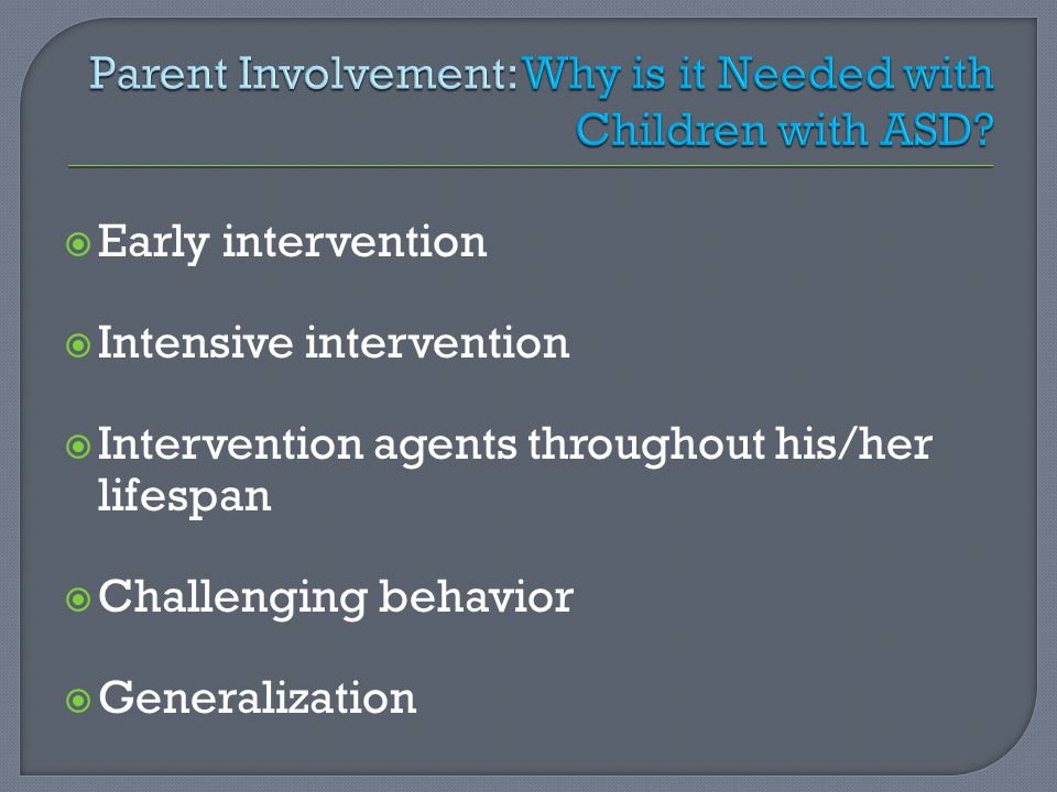  Early intervention  Intensive intervention  Intervention agents throughout his/her lifespan  Challenging behavior  Generalization