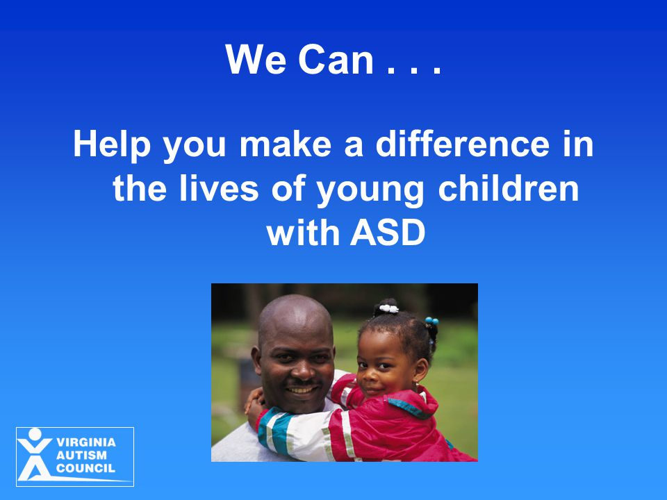We Can... Help you make a difference in the lives of young children with ASD