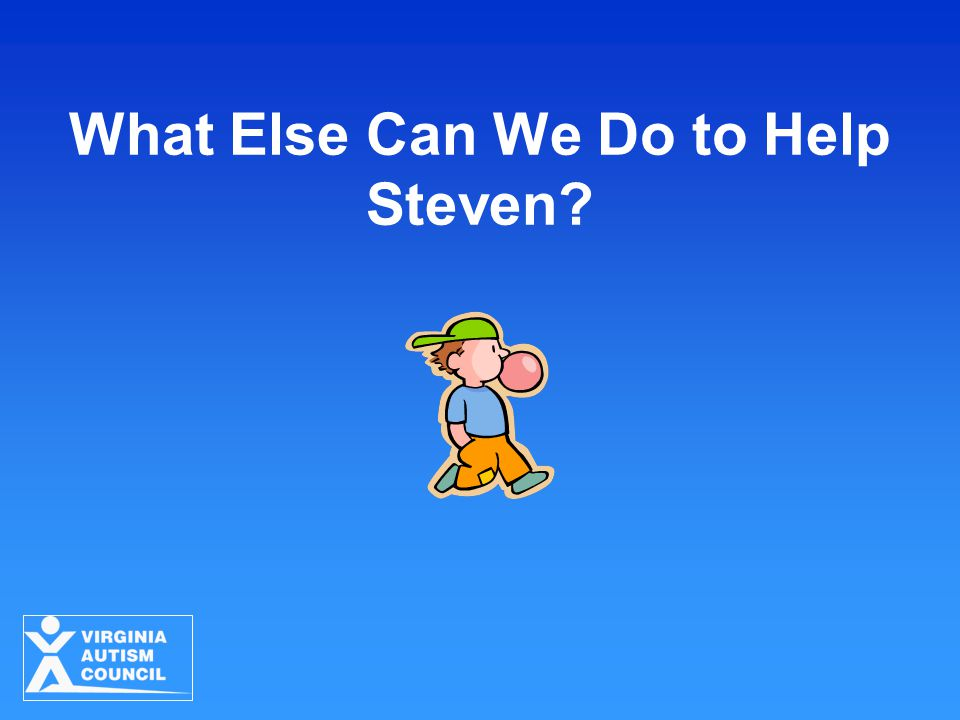 What Else Can We Do to Help Steven?