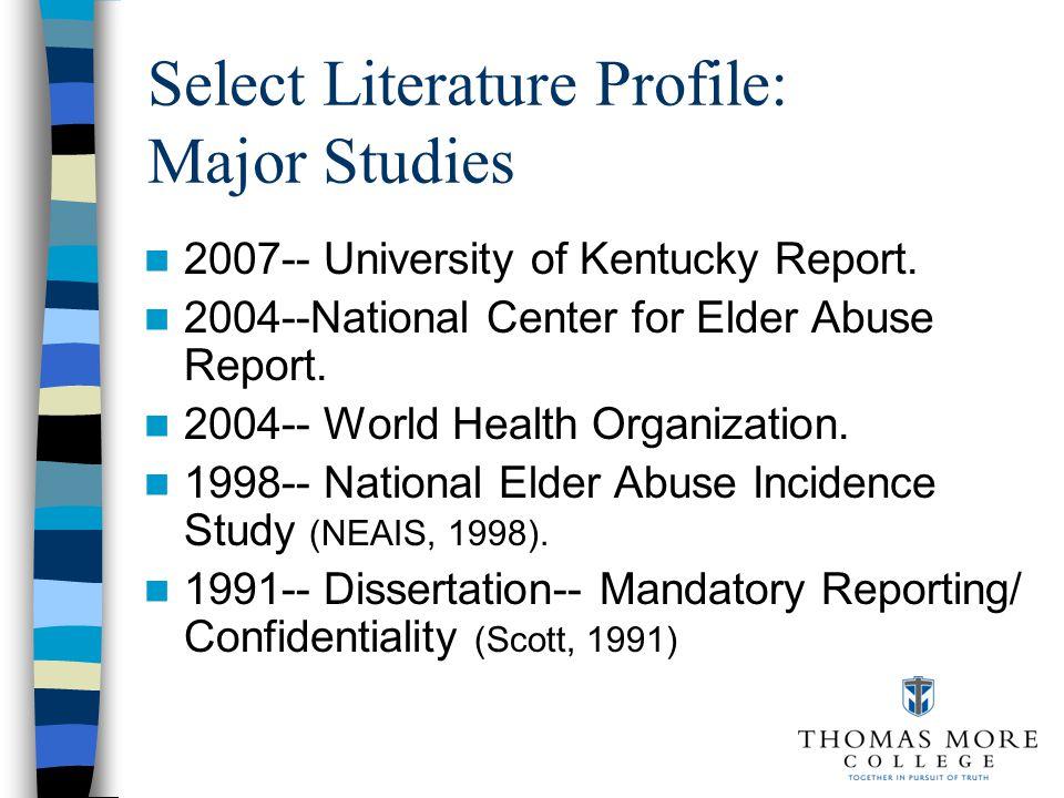 Select Literature Profile: Major Studies 2007-- University of Kentucky Report. 2004--National Center for Elder Abuse Report. 2004-- World Health Organ