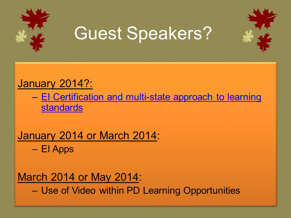 Guest Speakers? January 2014?: –EI Certification and multi-state approach to learning standardsEI Certification and multi-state approach to learning s