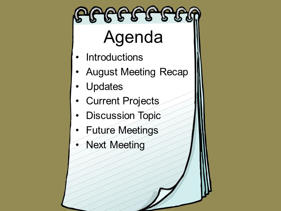Introductions August Meeting Recap Updates Current Projects Discussion Topic Future Meetings Next Meeting Agenda