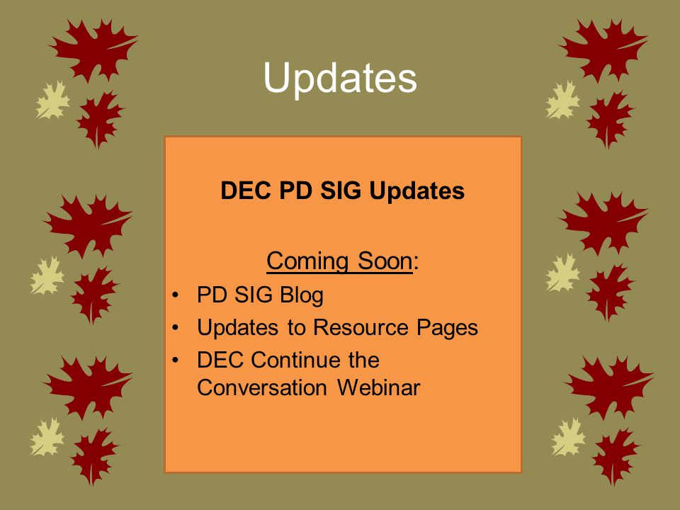 Updates DEC PD SIG Updates Coming Soon: PD SIG Blog Updates to Resource Pages DEC Continue the Conversation Webinar