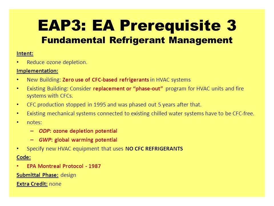 EAP3: EA Prerequisite 3 Fundamental Refrigerant Management Intent: Reduce ozone depletion.