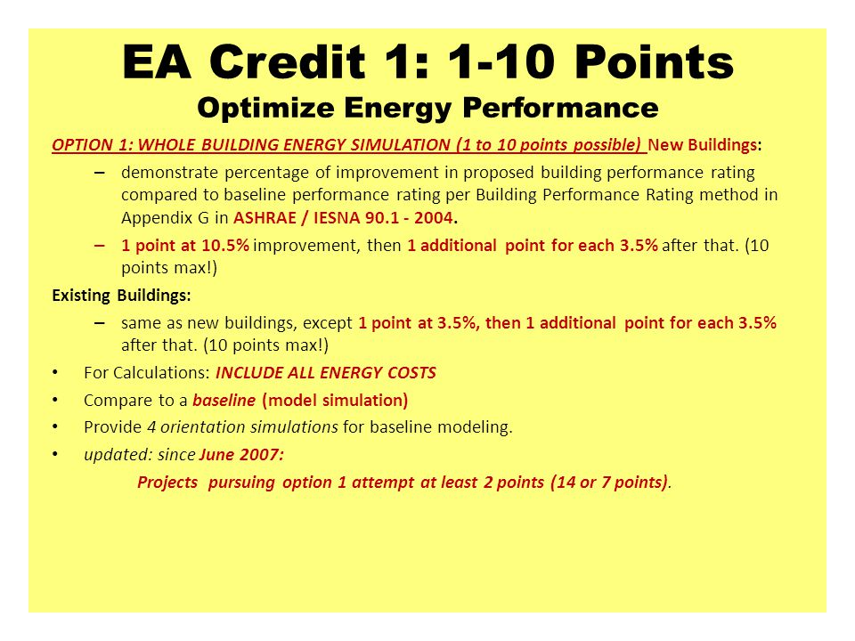 EA Credit 1: 1-10 Points Optimize Energy Performance OPTION 1: WHOLE BUILDING ENERGY SIMULATION (1 to 10 points possible) New Buildings: – demonstrate