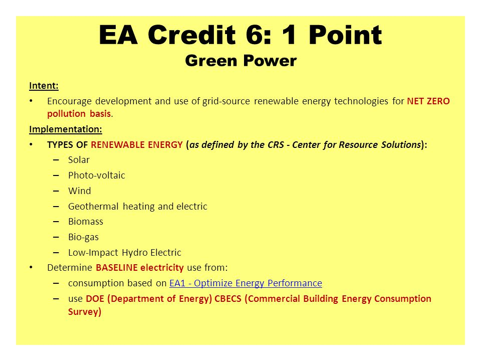 EA Credit 6: 1 Point Green Power Intent: Encourage development and use of grid-source renewable energy technologies for NET ZERO pollution basis. Impl