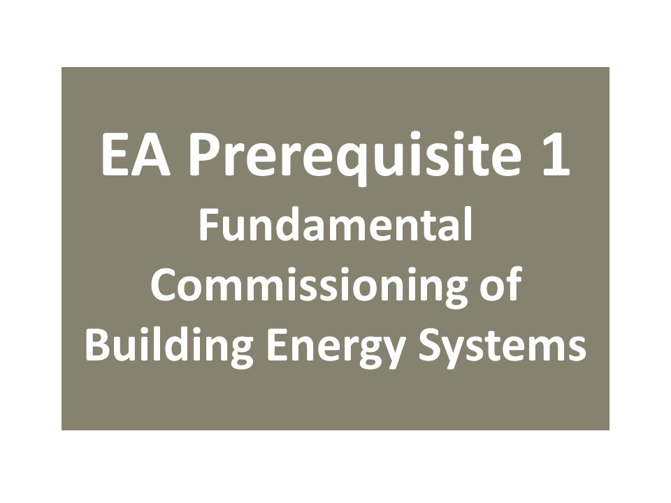 EA Prerequisite 1 Fundamental Commissioning of Building Energy Systems