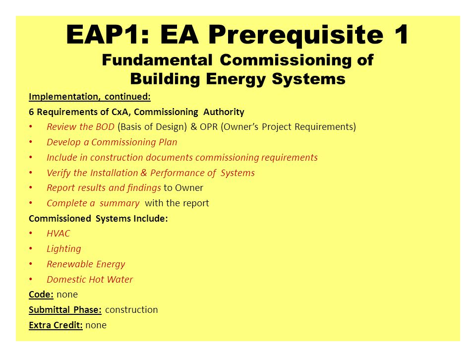 EAP1: EA Prerequisite 1 Fundamental Commissioning of Building Energy Systems Implementation, continued: 6 Requirements of CxA, Commissioning Authority