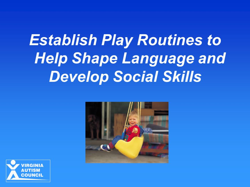 Establish Play Routines to Help Shape Language and Develop Social Skills