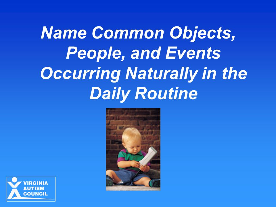 Name Common Objects, People, and Events Occurring Naturally in the Daily Routine