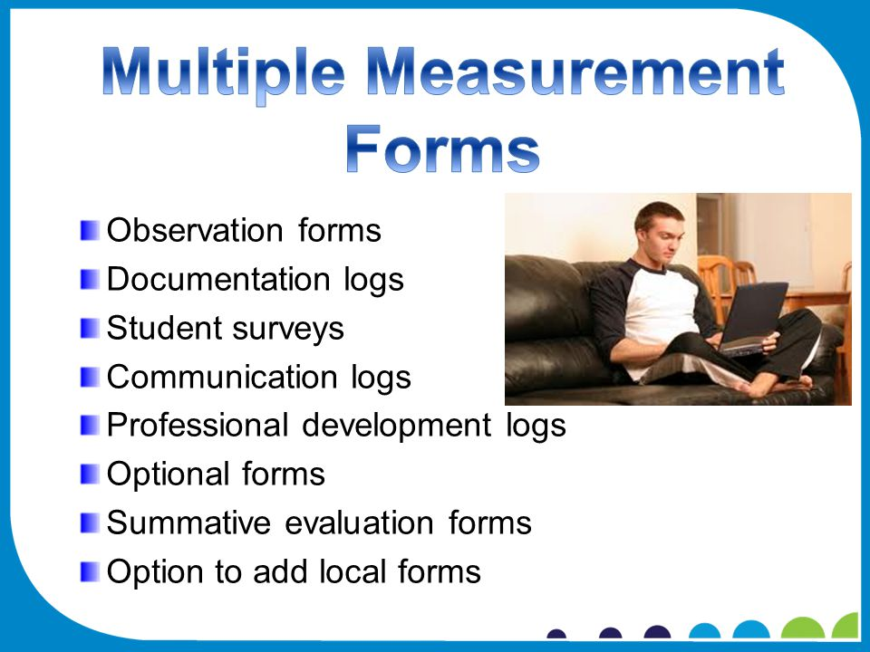 Observation forms Documentation logs Student surveys Communication logs Professional development logs Optional forms Summative evaluation forms Option to add local forms