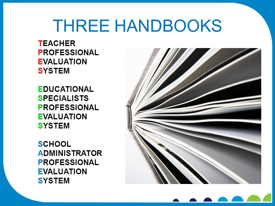 THREE HANDBOOKS TEACHER PROFESSIONAL EVALUATION SYSTEM EDUCATIONAL SPECIALISTS PROFESSIONAL EVALUATION SYSTEM SCHOOL ADMINISTRATOR PROFESSIONAL EVALUATION SYSTEM