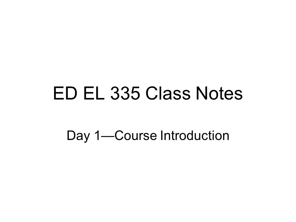 ED EL 335 Class Notes Day 1—Course Introduction