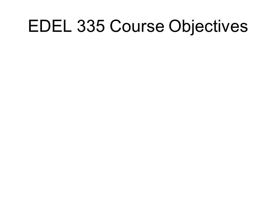 EDEL 335 Course Objectives