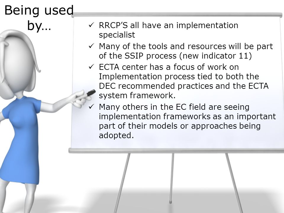 Being used by… RRCP'S all have an implementation specialist Many of the tools and resources will be part of the SSIP process (new indicator 11) ECTA c