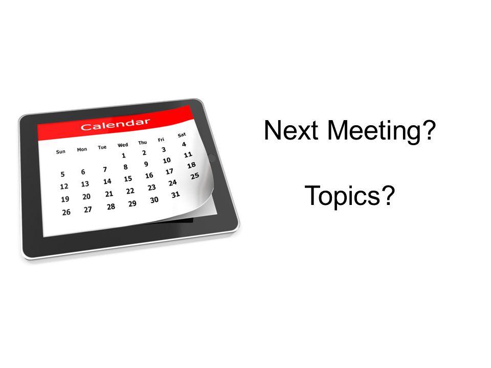 Next Meeting Topics