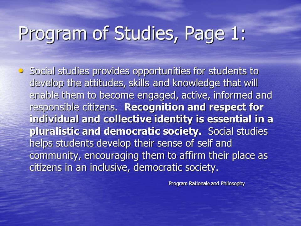 Program of Studies, Page 1: Social studies provides opportunities for students to develop the attitudes, skills and knowledge that will enable them to