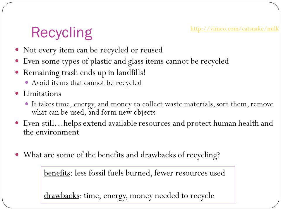 Recycling Not every item can be recycled or reused Even some types of plastic and glass items cannot be recycled Remaining trash ends up in landfills!