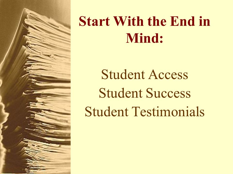 Start With the End in Mind: Student Access Student Success Student Testimonials