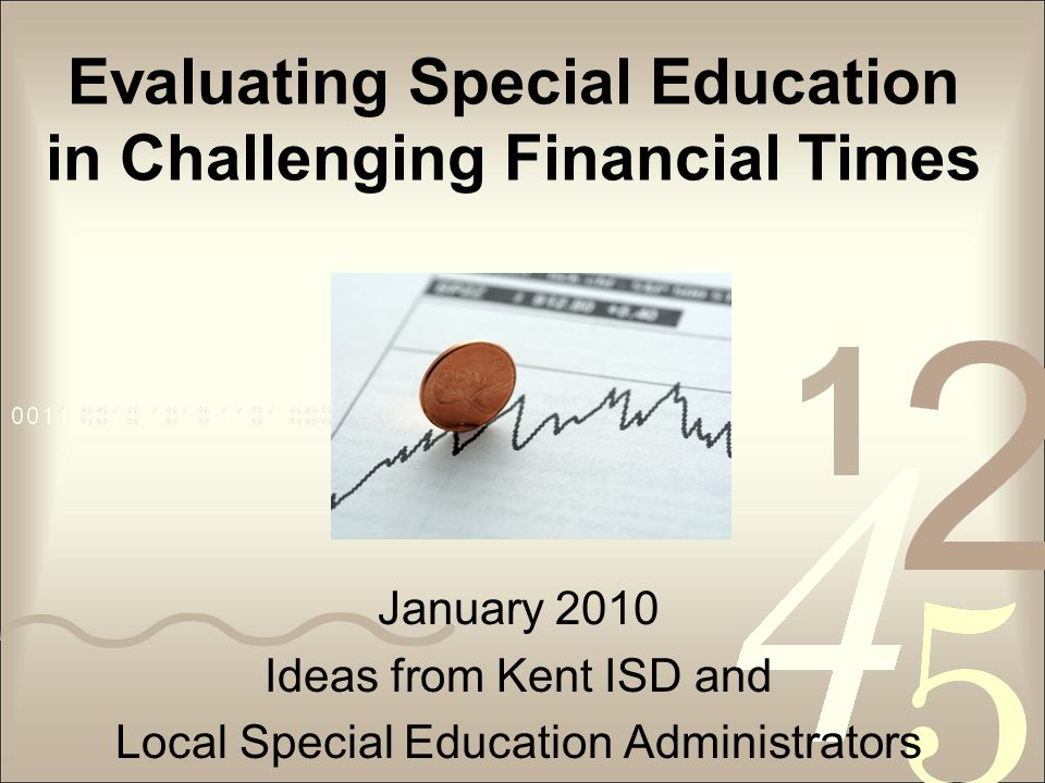 Evaluating Special Education in Challenging Financial Times January 2010 Ideas from Kent ISD and Local Special Education Administrators