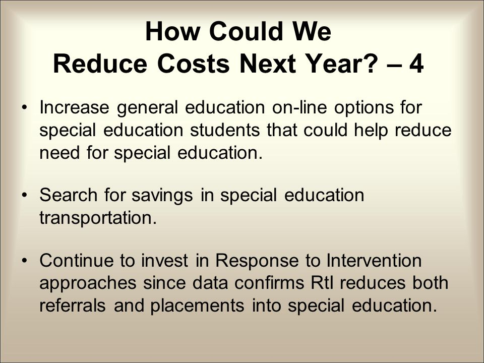Increase general education on-line options for special education students that could help reduce need for special education.