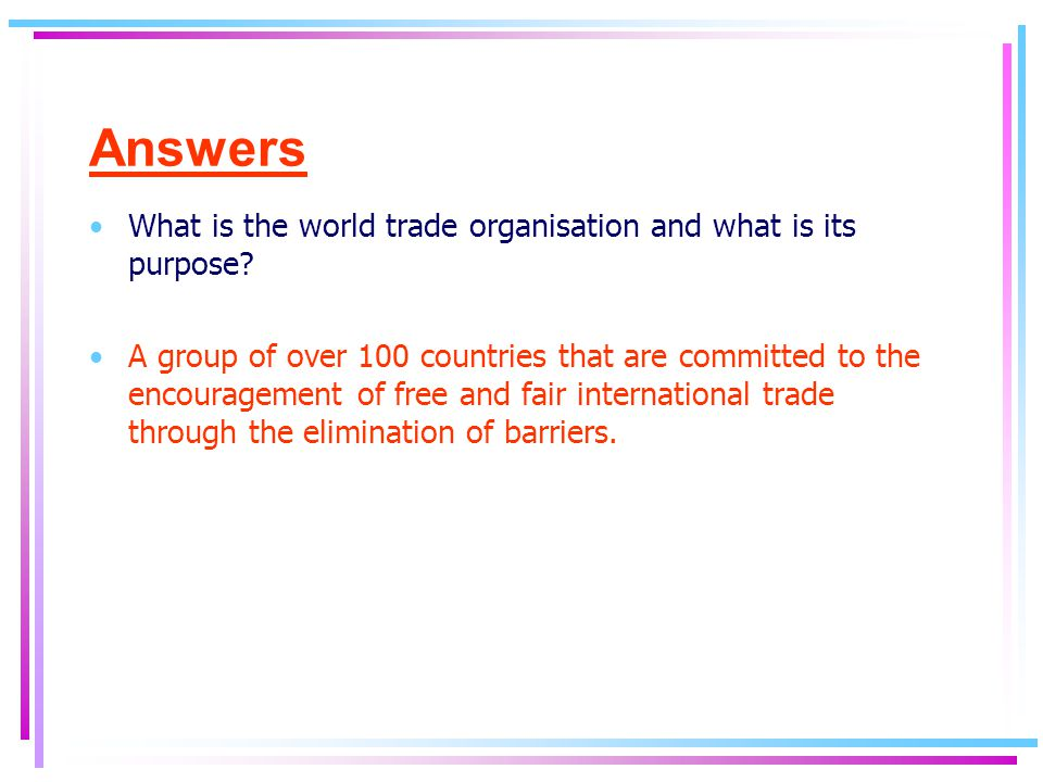 Answers What is the world trade organisation and what is its purpose.
